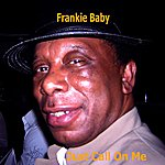 Frankie Baby Just Call On Me