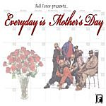 Full Force Everyday Is Mother's Day