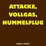 Klaus & Klaus Attacke, Vollgas, Hummelflug