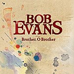 Bob Evans Brother, O Brother (2-Track Single)