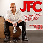 J.F.C. Be There For You Remixes (3-Track Maxi-Single)