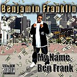 Benjamin Franklin My Name Ben Frank