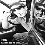 Tonic Can You See Me Shine - Single