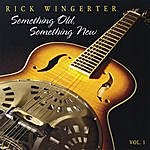 Rick Wingerter Something Old, Something New Vol. 1