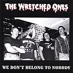 The Wretched Ones We Don't Belong To Nobody