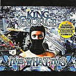 King George It Is What It Is