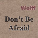 Wolff Don't Be Afraid