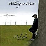 Malcolm Walking On Water - Single