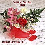 Johnnie Newkirk Jr. You're My Girl, Girl (Remix) - Single