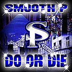 Smooth P Do Or Die