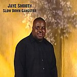 Jaye Smooth Slow Down Gangster - Ep