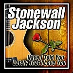 Stonewall Jackson Have I Told You Lately That I Love You