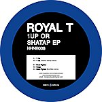 Royal T 1Up Or Shatap EP