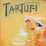 Tartufi So We Are Alive