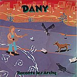Dany Raconte Les Archy