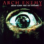 Arch Enemy Dead Eyes See No Future (Ep)