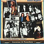 Glenn Hughes From The Archives Volume I - Incense & Peaches