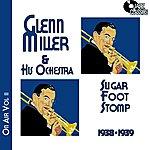Glenn Miller & His Orchestra Glenn Miller On Air Volume 2 - Sugar Foot Stomp