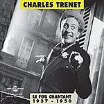 Charles Trenet Charles Trenet, Le Fou Chantant (1937-1950)