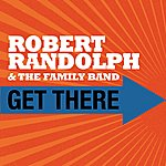 Robert Randolph & The Family Band Get There (Single)