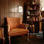 Fair Disappearing World (Single)