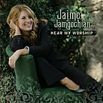 Jaime Jamgochian Hear My Worship