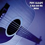 Pepe Aldape A Man And His Music