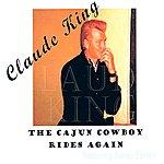Claude King The Cajun Cowboy Rides Again