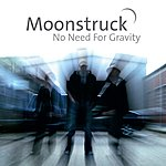 Moonstruck No Need For Gravity