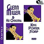 Glenn Miller & His Orchestra Glenn Miller On Air Volume 3 - King Porter Stomp