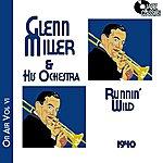Glenn Miller & His Orchestra Glenn Miller On Air Volume 6 - Runnin' Wild