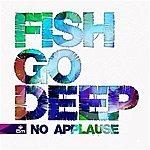 Fish Go Deep No Applause (3-Track Maxi-Single)