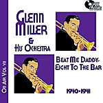 Glenn Miller & His Orchestra Glenn Miller On Air Volume 7 - Beat Me Daddy, Eight To The Bar