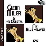 Glenn Miller & His Orchestra Glenn Miller On Air Volume 5 - My Blue Heaven