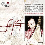 Liu Fang The Soul Of Pipa (1) - Chinese Pipa Music From The Classical Tradition