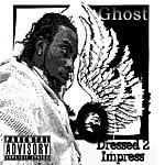Ghost Dressed 2 Impress (Parental Advisory)