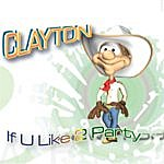 Clayton If U Like 2 Party