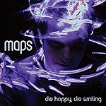 Maps Die Happy, Die Smiling (5-Track Maxi-Single)