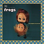 The Frogs My Daughter The Broad