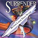 Surrender Better Later Than Never (Bonus Track Version)