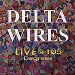 Delta Wires Live @ 105 Degrees