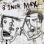 3 Inch Max 3 Inch Max