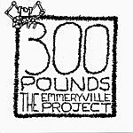 300 Pounds The Emmeryville Project