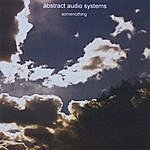Abstract Audio Systems Somenothing