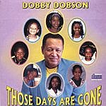 Dobby Dobson Those Days Are Gone