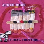 Acker Brothers If That, Then This