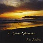 Ace Andres 7 Secret Vibrations
