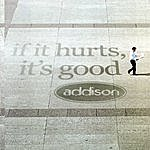 Addison If It Hurts, It's Good