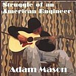 Adam Mason Struggle Of An American Engineer