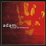 Adam We Are All Billboards